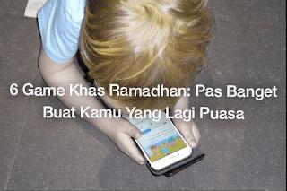6 Game Khas Ramadhan: Pas Banget Buat Kamu Yang Lagi Puasa
