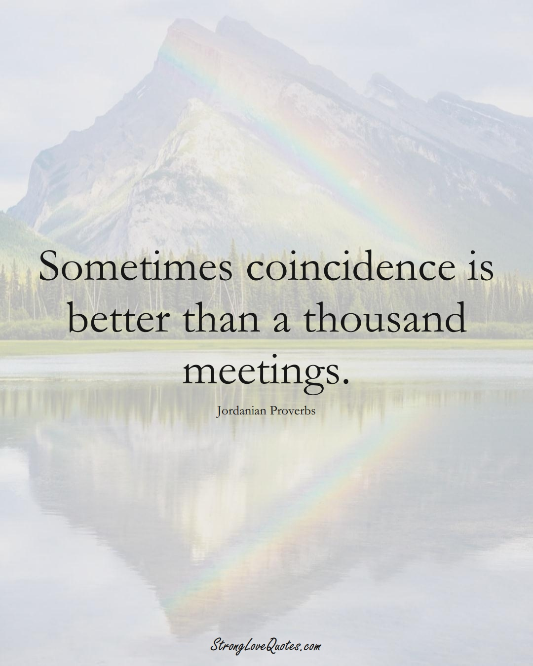 Sometimes coincidence is better than a thousand meetings. (Jordanian Sayings);  #MiddleEasternSayings