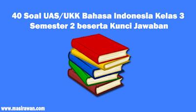 40 Soal UAS/UKK Bahasa Indonesia Kelas 3 SD Semester 2 beserta Kunci Jawaban 2019