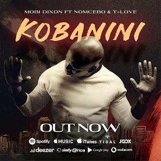 Mobi Dixon ft. Nomcebo & T-Love - Kobanini (Original Mix) ( 2019 ) [DOWNLOAD]