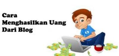 Tips Mendapatkan Banyak Penghasilan Dari Blog