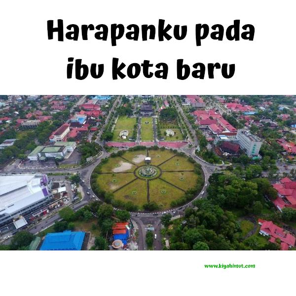 Harapan Baru untuk Ibu kota Baruku.