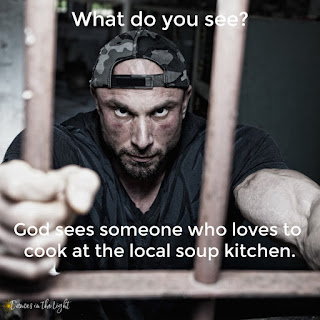 "Man behind prison bars. Caption says ""What do you see? God sees someone who loves to cook at the local soup kitchen."""