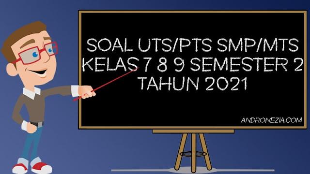 Soal UTS/PTS SMP/MTS Kelas 7,8,9 Semester 2 Tahun 2021