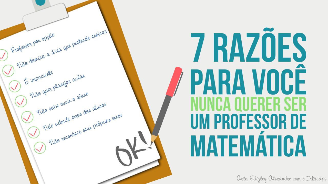 7 razões para você nunca querer ser um professor de Matemática
