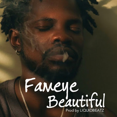 Fameye - Beautiful (Prod. By Liquid Beatz - Audio MP3)