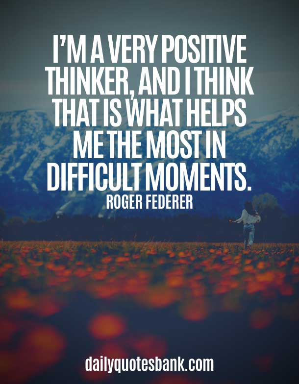 Quotes About Being Positive in Hard Times (Quotes About Positive Minds)