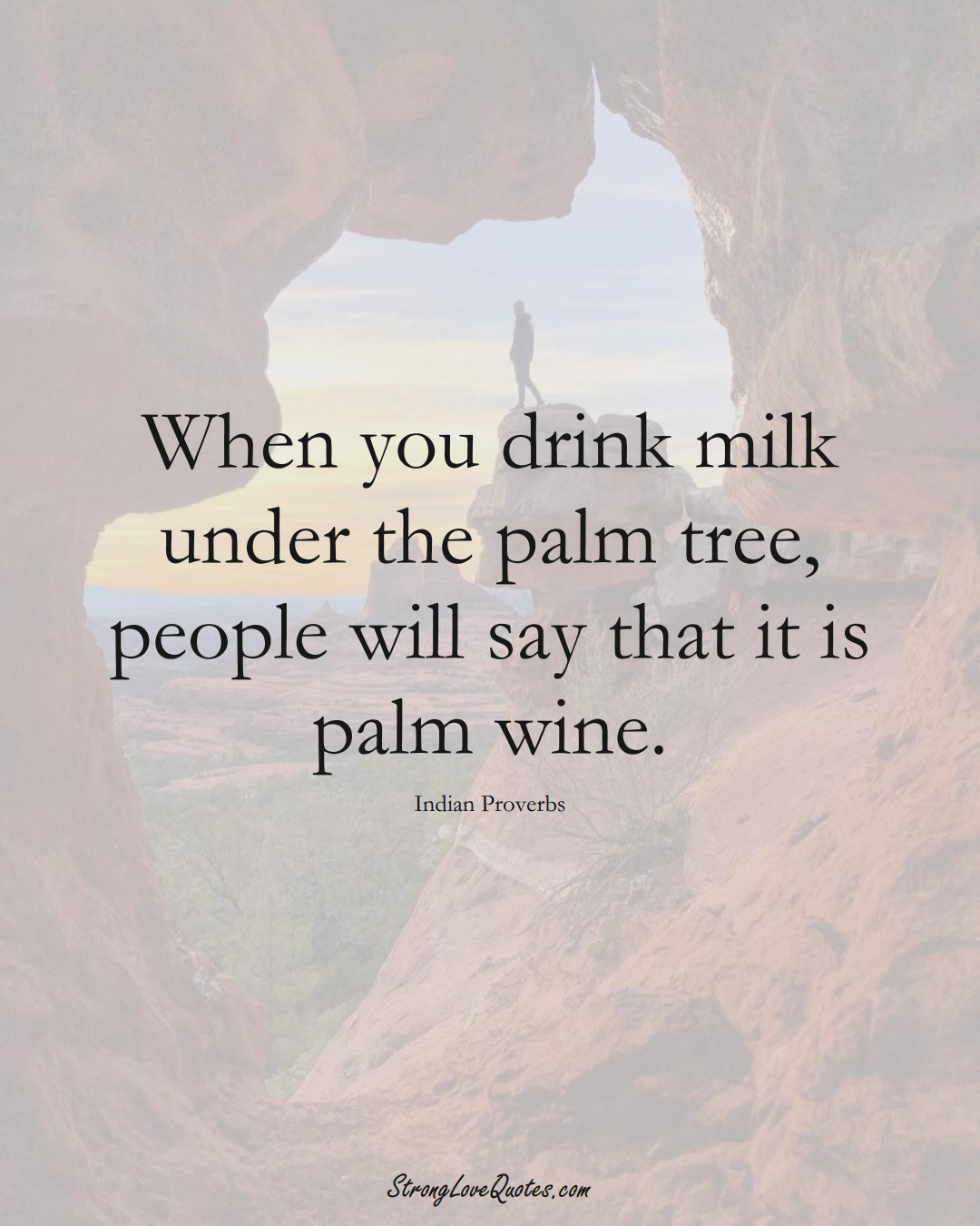 When you drink milk under the palm tree, people will say that it is palm wine. (Indian Sayings);  #AsianSayings