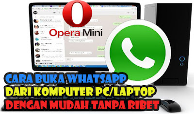 Cara, Buka, Whatsapp, WA, Di, Laptop, komputer, Via, Opera, Mini, google, chrome, mozilla, tutorial, pc, web, aplikasi,