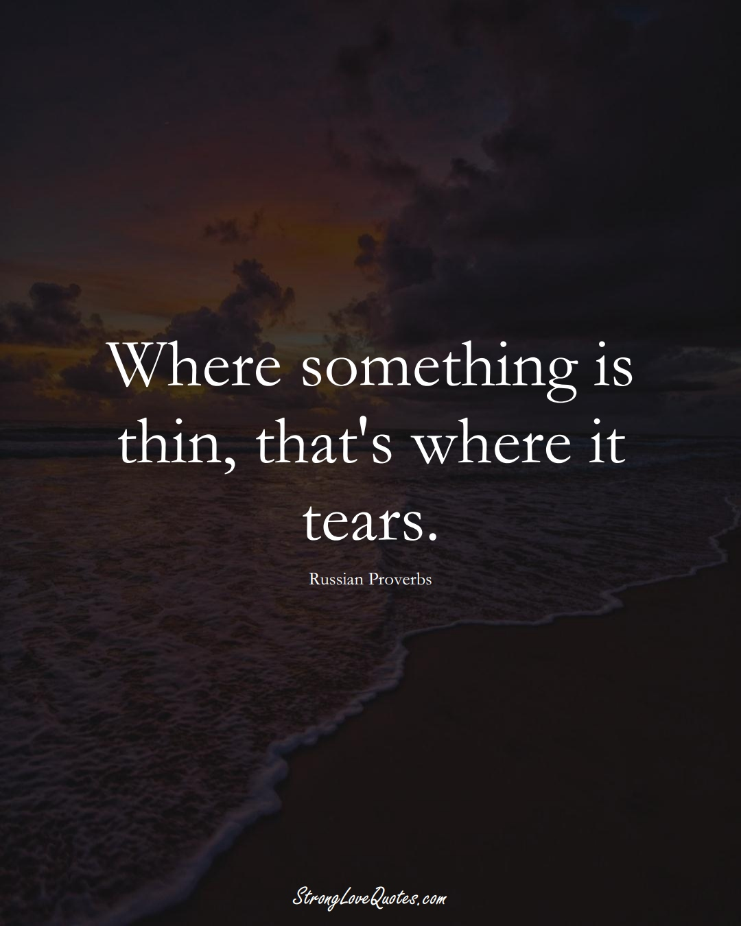 Where something is thin, that's where it tears. (Russian Sayings);  #AsianSayings