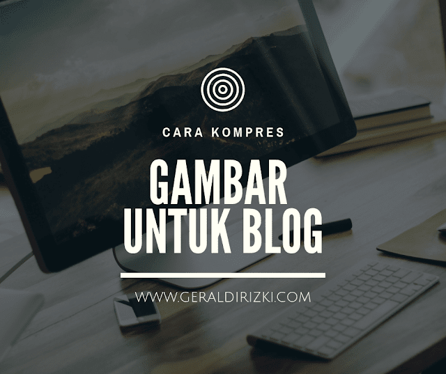 https://www.geraldirizki.com/2019/01/tips-kompres-gambar-di-blog.html