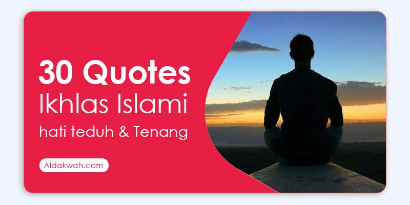 Quotes ikhlas Islami, Hati Teduh & Tenang - Aldakwah.com