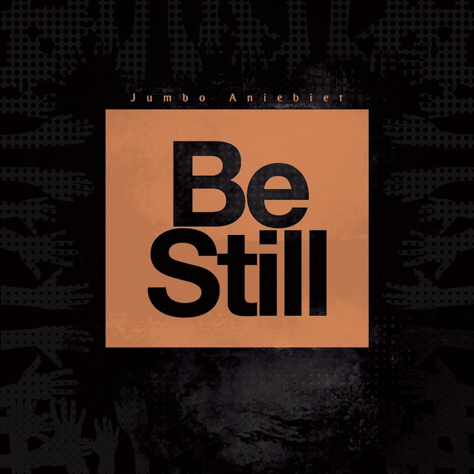 Be Still - Jumbo Aniebiet