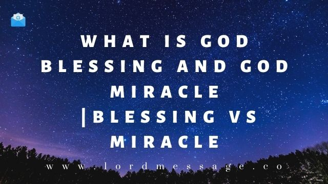 Blessing vs Miracle what is Blessing and miracle