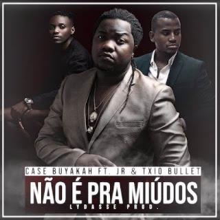 Case Buyakah- Não é Pra Miúdos ft. JR & Txio Bullet (Prod. Lydasse)
