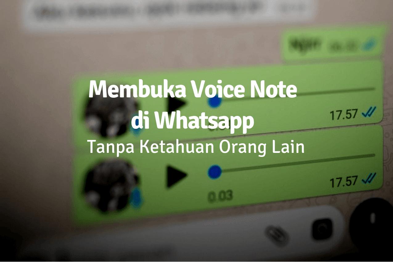 Cara Membuka Pesan Suara di Whatsapp tanpa Diketahui Orang Lain (Grup dan Chat)