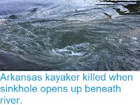 https://sciencythoughts.blogspot.com/2018/06/arkansas-kayaker-killed-when-sinkhole.html