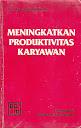 MENINGKATKAN PRODUKTIVITAS KARYAWAN Karya: Bambang Kussriyanto