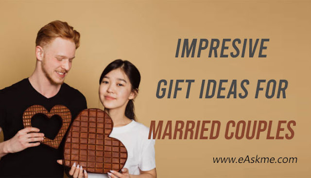 7 Impressive Gift Ideas for Married Couples: eAskme