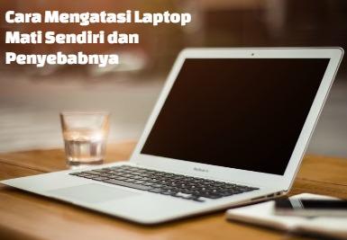 Laptop Mati Sendiri ini 7 Penyebab dan Solusinya