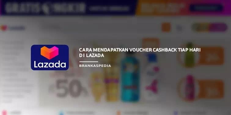 Cara Mendapatkan Voucher Cashback Lazada Tiap Hari