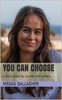 You Can Choose - A Story About My Journey With Anxiety by Megan Gallagher