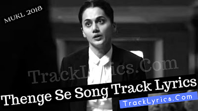 thenge-se-song-lyrics-movie-mulk-sung-by-suvarna-tiwari-sunidhi-chauhan-rishi-kapoor-taapsee-pannu