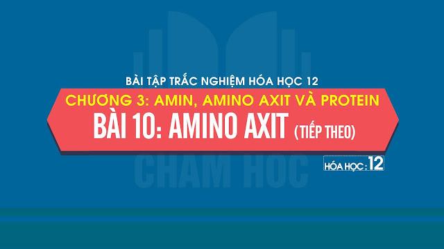 Bài tập trắc nghiệm Hóa 12 Bài 10: Amino axit (Tiếp theo)