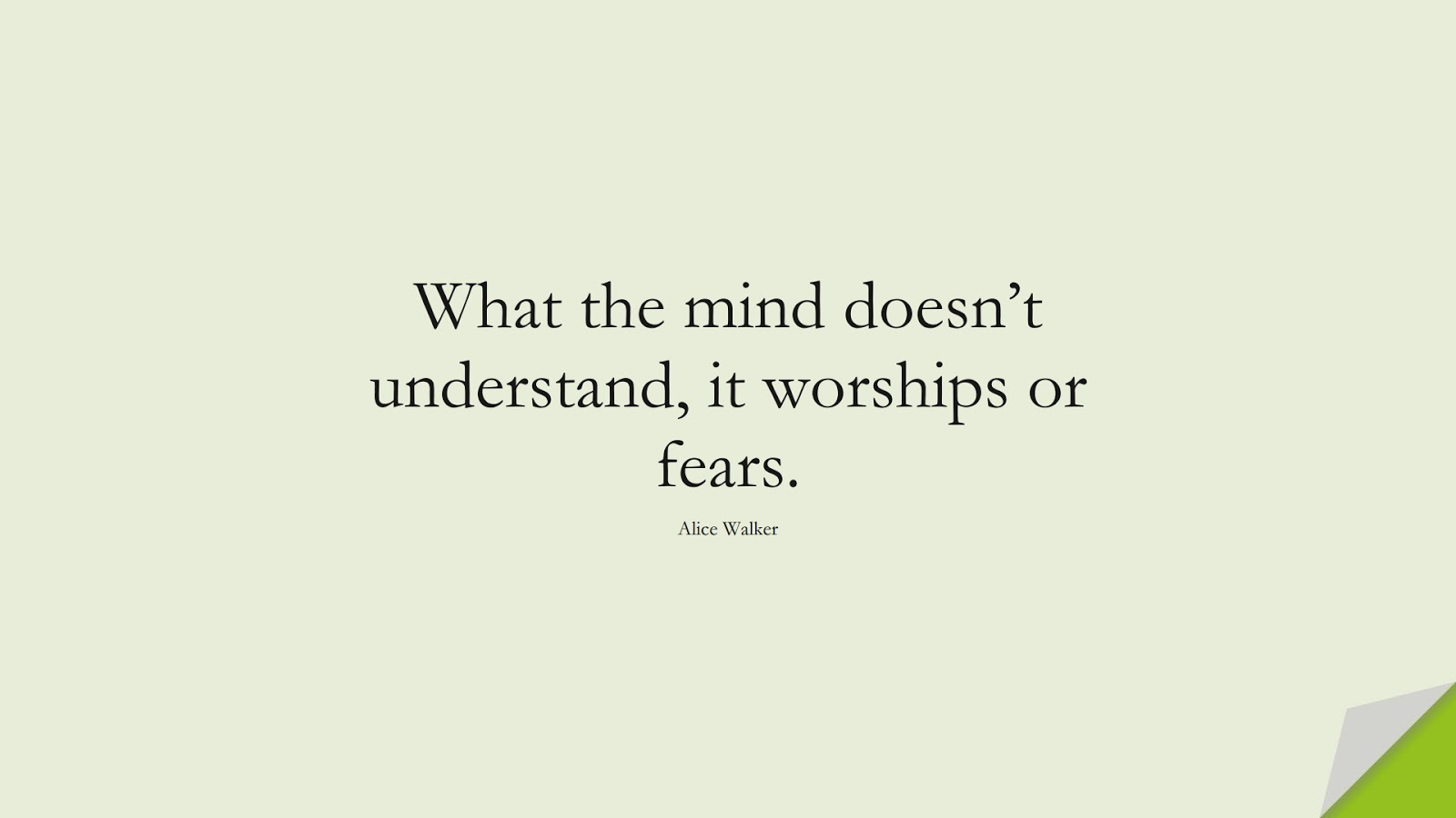 What the mind doesn't understand, it worships or fears. (Alice Walker);  #FearQuotes
