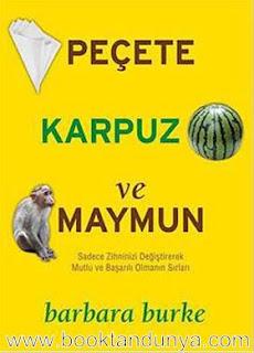 Barbara Burke - Peçete Karpuz ve Maymun - Sadece Zihninizi Değiştirerek Mutlu ve Başarılı Olmanın Sırları