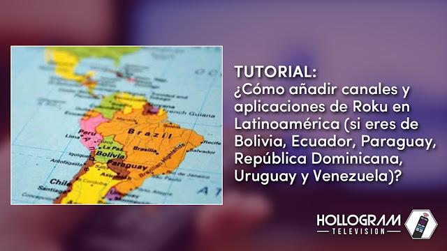 Tutorial: ¿Cómo añadir canales y aplicaciones de Roku en Latinoamérica (si eres de Bolivia, Ecuador, Paraguay, República Dominicana, Uruguay y Venezuela)?