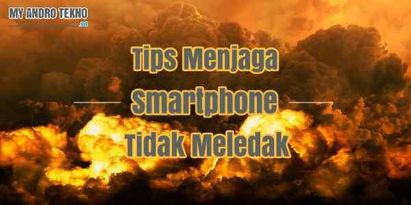 Penyebab dan Cara Menjaga Supaya Smartphone Tidak Meledak
