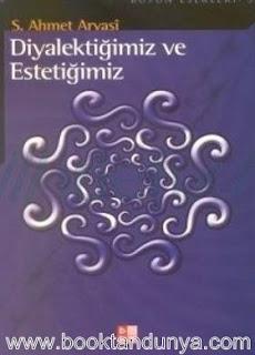 Seyyid Ahmet Arvasi - Diyalektiğimiz ve Estetiğimiz