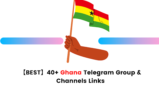 【BEST】40+ Ghana Telegram Group & Channels links