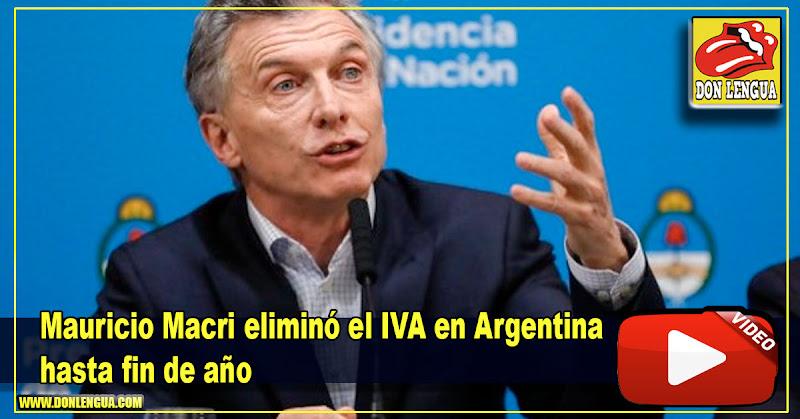 Mauricio Macri eliminó el IVA en Argentina hasta fin de año
