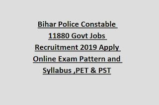 Bihar Constable 11880 Govt Jobs Recruitment 2019 Apply Online Exam Pattern and Syllabus ,PET & PST