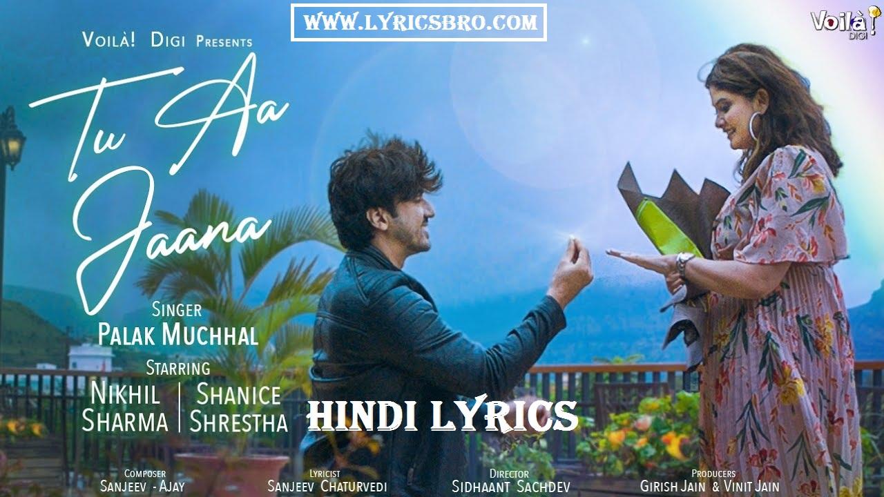 tu-aa-jaana-song-lyrics-palak-muchhal,Tu-aa-jana-lyrics-Mumbaikar-nikhil,Hindi-lyrics