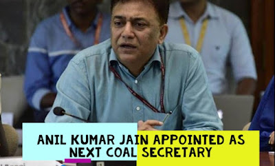 Anil Kumar Jain appointed as next Coal Secretary