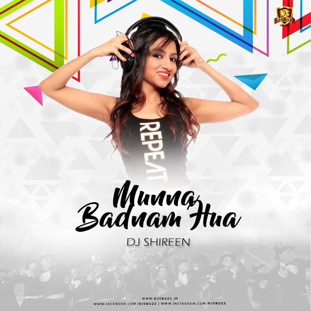 MUNNA BADNAM (CLUB QUEEN MIX) – DJ SHIREEN