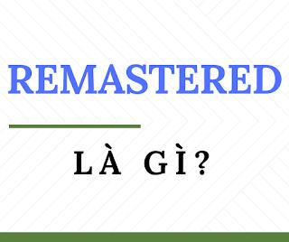 remastered là gì