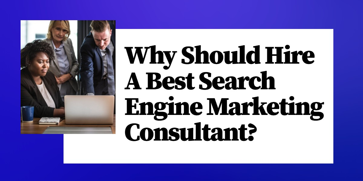 Hire A Best Search Engine Marketing Consultant