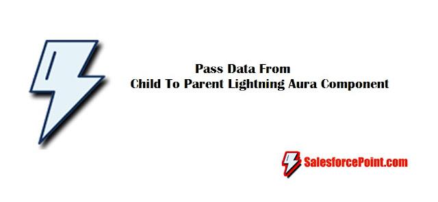 How to Pass Data From Child Lightning Aura Component to Parent Lightning Aura Component