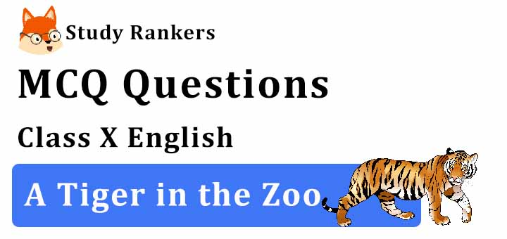 MCQ Questions for Class 10 English: A Tiger in the Zoo