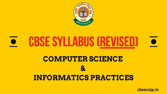 Revised Syllabus for computer Science and Informatics Practices 2020-21