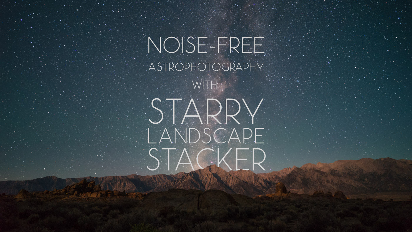 Noise-Free Astrophotography with Starry Landscape Stacker - Blog Photography Tips - ISO 1200 Magazine