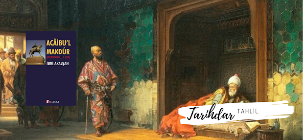 İbni Arapşah - Acaibu'l Makdur'un Tahlili - tarihdar.com