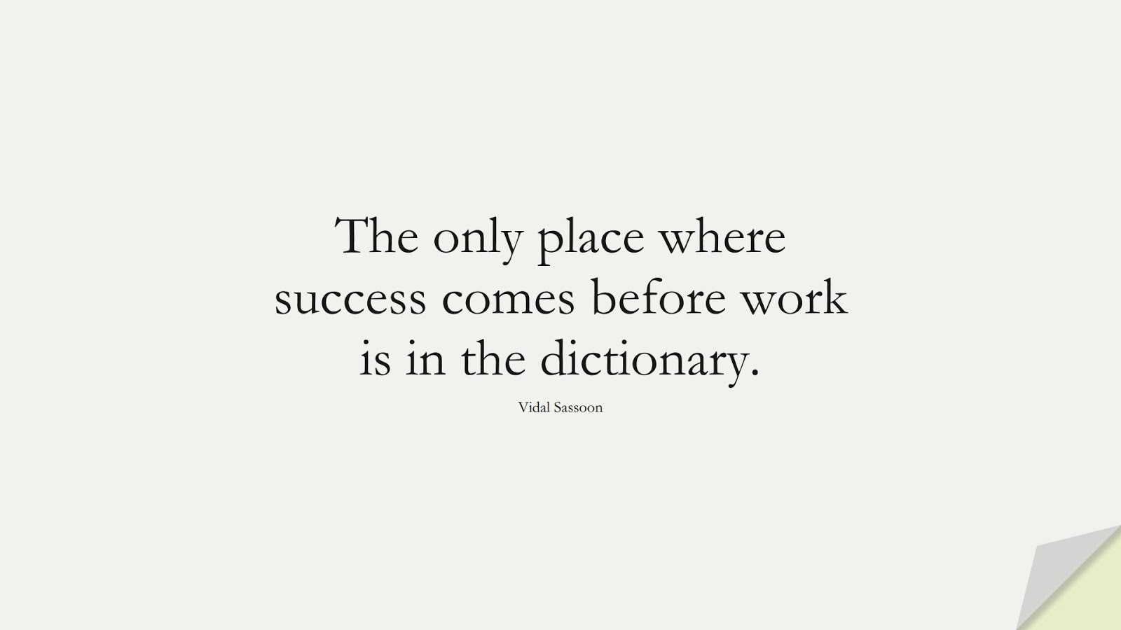 The only place where success comes before work is in the dictionary. (Vidal Sassoon);  #MotivationalQuotes
