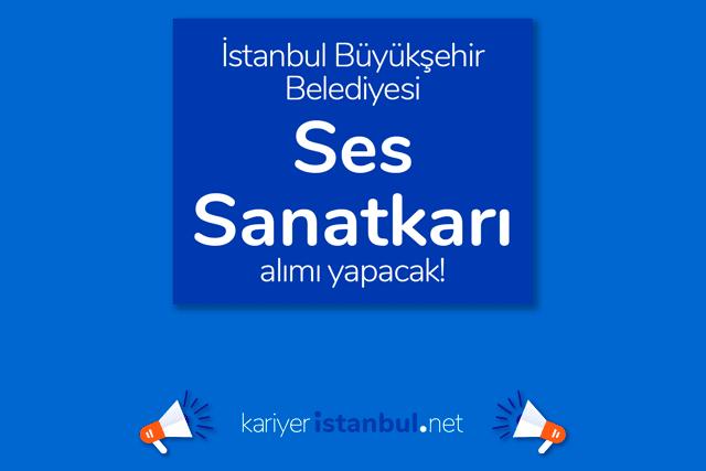 İstanbul Büyükşehir Belediyesi ses sanatkarı alımı yapacak. İBB Kariyer iş ilanı hakkında detaylar kariyeristanbul.net'te!
