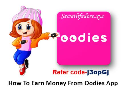 What is oodies app , How to Earn Money from Oodies App , oodies app, download ,oodies app referral code, secret life dose
