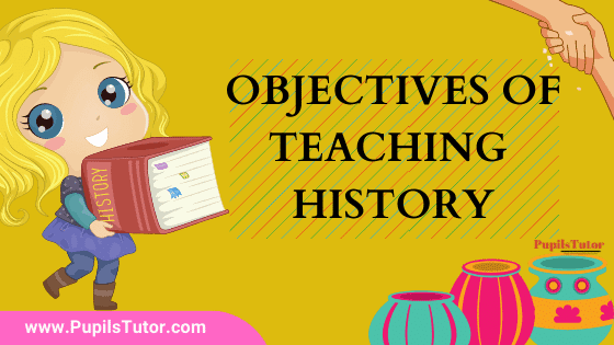 What Are The Main Objectives And Goals Of Teaching History?   5 Major Instructional Objectives Of Teaching History At Primary And Secondary Level Are